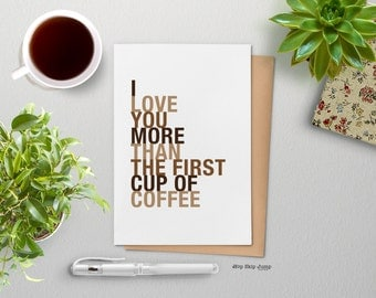 I Love You More Than The First Cup of Coffee, A2 Size Greeting Card Card, Free U.S. Shipping