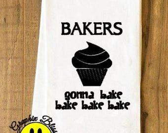 Bakers Gonna Bake Bake Bake  Flour Sack Kitchen Dish Towel Tea Towel Cottage Chic Rustic Decor