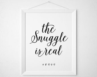 The Snuggle is Real - Printable - art print wall decor - modern minimal black white script calligraphy nursery bedroom sleep cozy struggle
