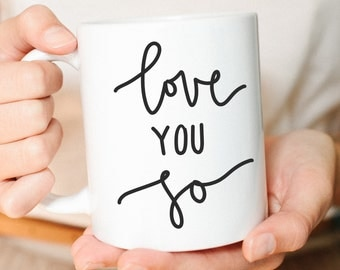 Love you so, Love mug, I love you, Love ya, Best Friend Mug, Boyfriend Gift, Gift for her, Husband Gift, Coffee Mug, Mug, Cute Mug