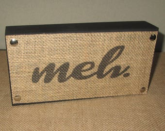 Fun-Funny Saying Meh. wood and  burlap Box sign one of my favorite words meh
