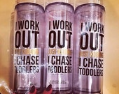 I Work Out Just Kidding I Chase Toddlers Skinny Tumbler