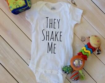 they shake me - infant shirt - sarcasim - funny baby - gerber onesie