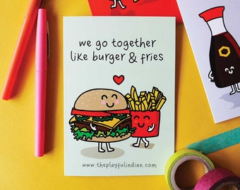 We go together like burger and fries