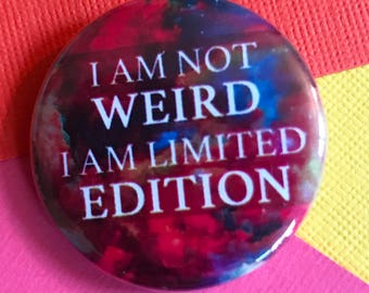 Not Weird, Limited Edition Pinback Button, Geek Accessories, Backpack Pin, Funny Buttons, Geek Magnet, Pins and Patches, Nerd Keychain Pin