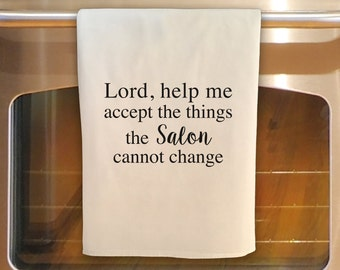 Flour Sack Tea Towel - LORD Help Me Accept the things the SALON cannot change: Kitchen Towel