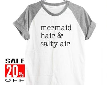 Mermaid hair and salty air shirt quote tumblr shirt funny top slogan shirt workout tee women shirt short sleeve shirt unisex size S M L