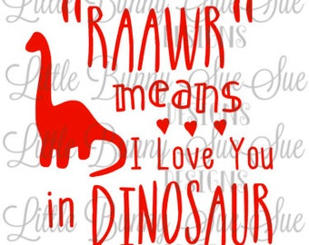 Raawr Means I Love You, Dinosaur Love, Dinosaur Valentine, SVG PNG DXF Cutting Machine File, Silhouette File, Cricut File, TShirt Design
