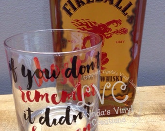 If you don't remember, it didn't happen fireball Beverage Glass