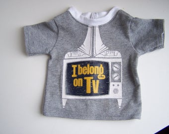 Upcycled I Belong on TV T Shirt - fits 18 inch boy and girl dolls