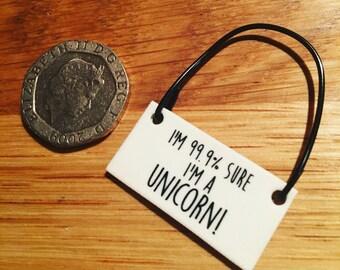 I'm 99.9% sure I'm a Unicorn - Mini Tag