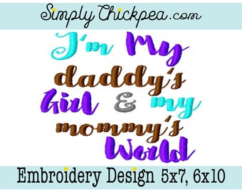 Embroidery Design - I'm My Daddy's Girl and My Mommy's World - Saying - For 5x7 and 6x10 Hoops