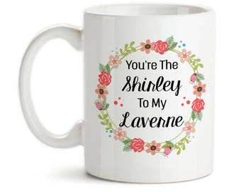 Coffee Mug, You're The Shirley To My Laverne Best Friends Forever Best Friend Gift Best Friend Mug, Gift Idea, Large Coffee Cup
