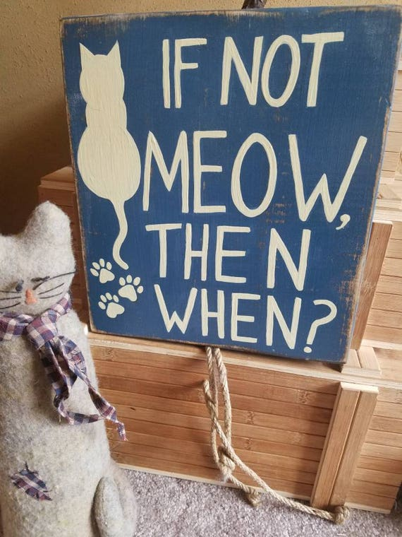 Hand Crafted & Painted If Not Meow Then When Cat