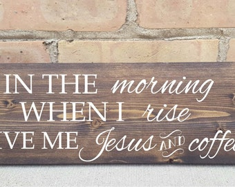 In the morning when I rise give me Jesus and coffee, wood signs, home decor, kitchen decor, rustic, farmhouse decor