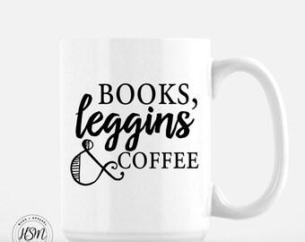 Books,Leggings and Coffee, Book Blogger, Book lover Quote Mug, Custom Mug, Book Worm, Book Nerd, Coffee Mug, Tea Cup, Gift for her, Mom gift