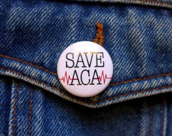 Protect Healthcare Save ACA Pin, Affordable Care Act, Obamacare Health Care Button