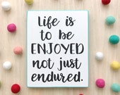 Life is to be enjoyed not just endured wood sign