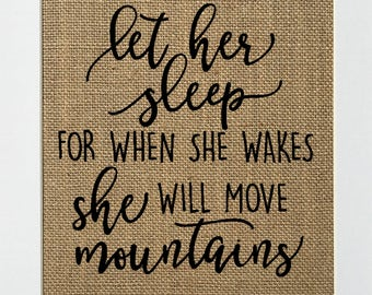 """Burlap sign """"Let Her Sleep For When She Wakes She Will Move Mountains"""" -Rustic Country Shabby Chic Vintage Decor/Inspirational / Nursery"""