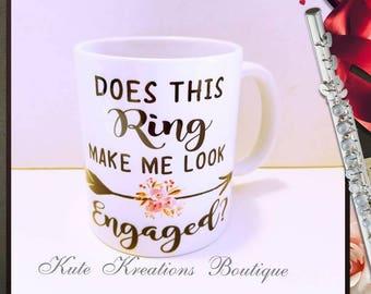 Does This Ring Make me Look Engaged?, Engagement Mug, Engaged, Engagement.