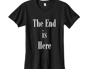 The End is Here Goth Text Black Tshirt Sweatshirt Sadness Shirt