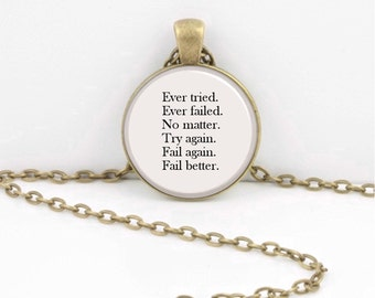 Ever Tried Ever Failed No Matter...Samuel Beckett Quote Pendant Text Necklace Inspirational Jewelry or Key Ring