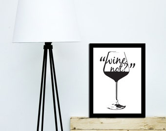 Wine Not?  Wine Lovers Print, Print for Wine Lovers