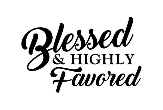 I Am Blessed And Highly Favored Quotes Blessed & Highl...