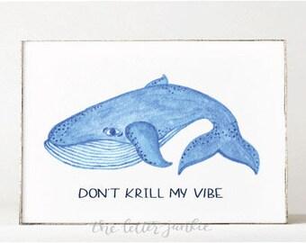 Don't Krill My Vibe Whale Art Print