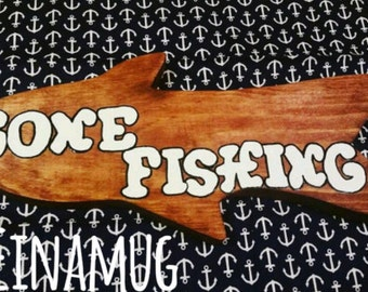 Gone Fishing - Sign - Wall Hanging - Upcycled Wood-Refurbished Wood-Pine-Fishing-Decoration - Hand Painted -Gift - Fishing Decor