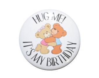 Hug Me or Give Me a Dollar It's My Birthday Button 2 1/4 inch birthday pin