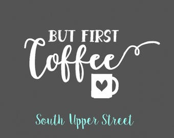 But first Coffee Decal | Coffee Cup Decal | Coffee Decal | Yeti Decal | Car Decal | MacBook Decal | Mug Decal