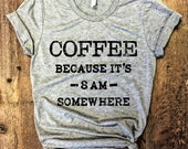 COFFEE Because it's 8am Somewhere...Heather Grey Unisex Unbasic Tee, Graphic Tee, Triblend, Funny, Fitness, Gym T-Shirt, Gym Tee
