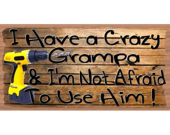 Grampa Wood Signs -I Have a Crazy Grampa -GS 842- Fathers's Day Sign