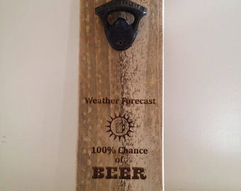 Recycled Pine Bottle opener - Weather Forecast 100% Chance of Beer