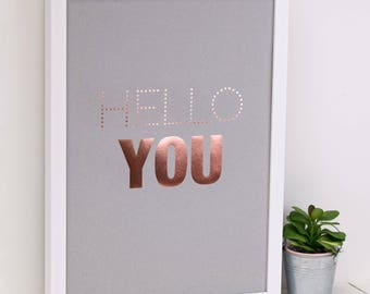 Hello You Print; Rose Gold Foil Print; Friend Gift; Birthday Gift; Friendship Gift; Wall Art; Modern; Grey; Rose Gold; Home Decor; AP139