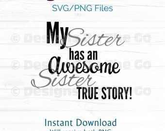 Sister SVG, PNG, My sister has an awesome sister true story, Instant Download, Vector, Digital File, DIY, Cutting Machine Ready