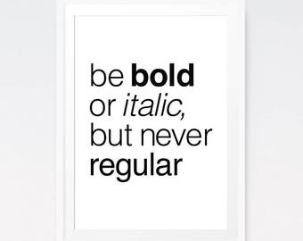 Office Quotes Motivational Print Be Bold Or Italic But Never Regular Funny Quote