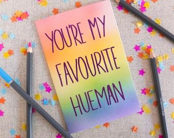 You're my Favourite Hueman Card | Birthday Card | Greetings Card | Pun Greetings Card Card | Pun Card | Illustrated card | Favourite