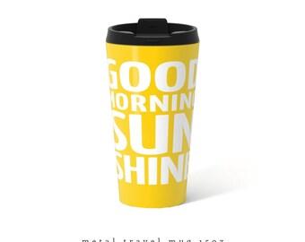 Travel Mug Good morning sunshine mug typography mug yellow Metal travel mug yellow Travel Mug Steel Mug Gift for her teal mug yellow mug