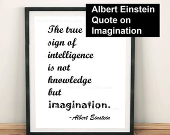 Inspirational quote, Albert Einstein: The true sign of intelligence is not knowledge but imagination. Typography Decor digital printable art
