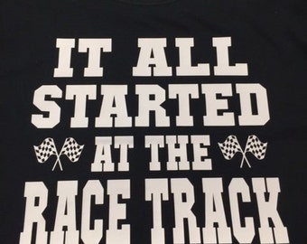 It All Started At The Race Track Shirt
