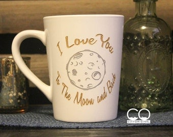 I Love You To The Moon And Back - Coffee Mug - Tea Cup - Etched Ceramic - Love - Gift Ideas - Gifts - Gifts for Her - Gifts For Him