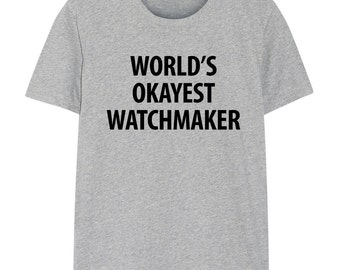 Watchmaker T-Shirt, World's Okayest Watchmaker T Shirt Gift for Him or Her - 1147
