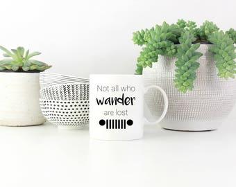 Not All Who Wander Are Lost Mug, Jeep Mug, Jeep, Wrangler Mug, Wrangler, Not All Who Wander Are Lost, Wanderlost, Inspirational Mug, Gift