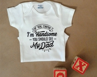 If You Think I'm Handsome You Should See My Dad Onesies Fathers Day Gift Baby Shower Gift Baby Boy Onesies