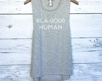Be A Good Human Muscle Tee Tank Top - Feminist Shirt - Feminism Shirt - LGBT Shirt - Equality Shirt - Be Kind Be a Good Human