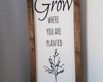 Grow Where You Are Planted Farmhouse Wooden Sign