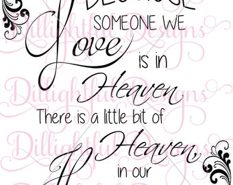 SPECIAL - Because Someone We Love Digital Phrase Saying Decal Download Heaven in our Home SVG sil PNG