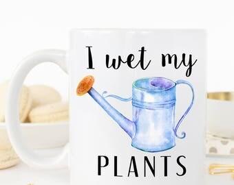 I Wet My Plants Mug, Gardening Mug, Gardener Mug, Gardening Gift, Farmer Mug, Farmer Gift, Gardener Gift, I Wet My Plants, Funny Mug, Gifts